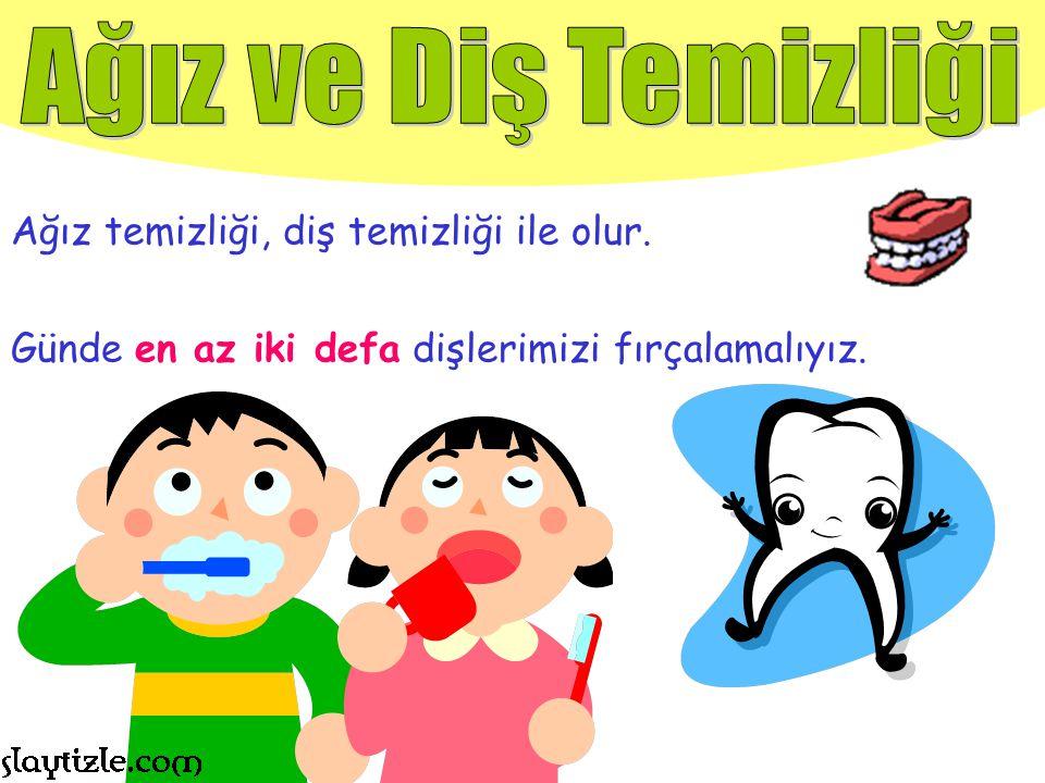 Ağız ve Diş Temizliği Ağız temizliği, diş temizliği ile olur.