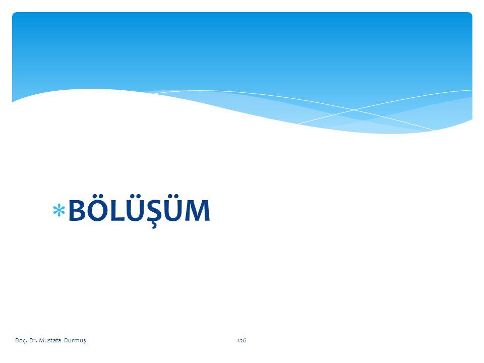 BÖLÜŞÜM Doç. Dr. Mustafa Durmuş