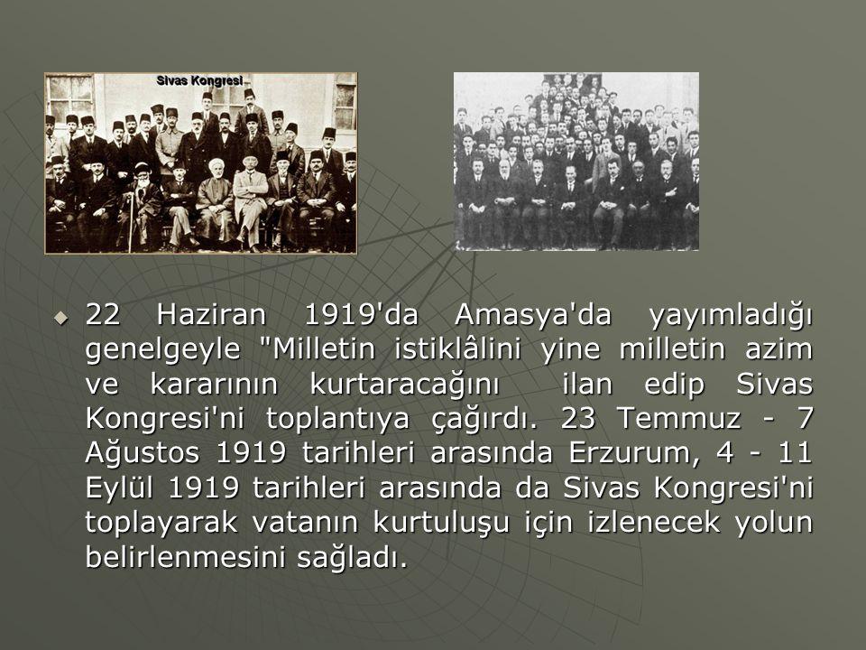 22 Haziran 1919 da Amasya da yayımladığı genelgeyle Milletin istiklâlini yine milletin azim ve kararının kurtaracağını ilan edip Sivas Kongresi ni toplantıya çağırdı.