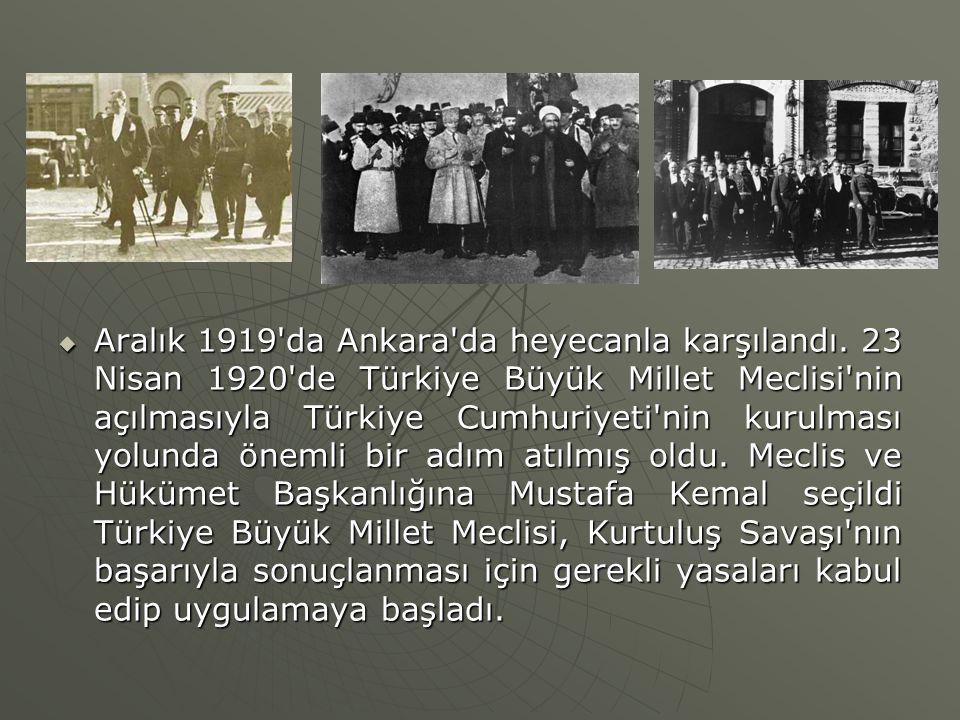 Aralık 1919 da Ankara da heyecanla karşılandı