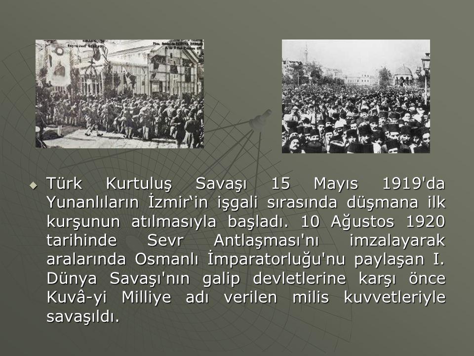Türk Kurtuluş Savaşı 15 Mayıs 1919 da Yunanlıların İzmir'in işgali sırasında düşmana ilk kurşunun atılmasıyla başladı.