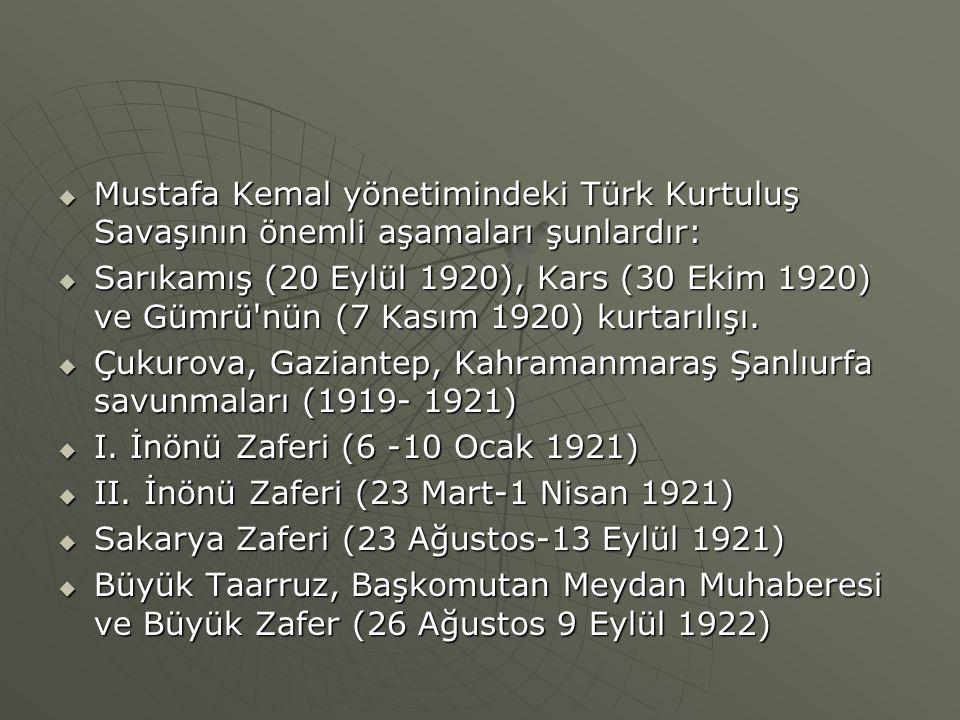 Mustafa Kemal yönetimindeki Türk Kurtuluş Savaşının önemli aşamaları şunlardır:
