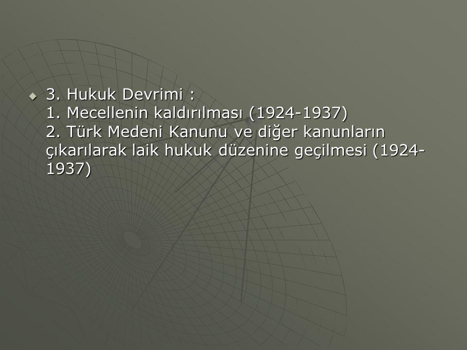 3. Hukuk Devrimi : 1. Mecellenin kaldırılması (1924-1937) 2