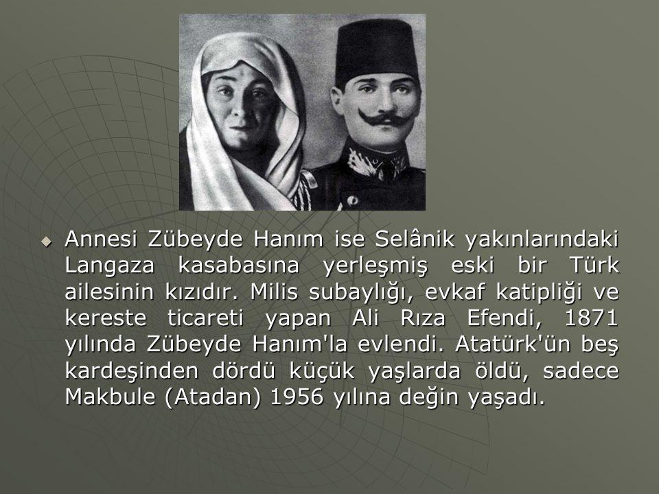 Annesi Zübeyde Hanım ise Selânik yakınlarındaki Langaza kasabasına yerleşmiş eski bir Türk ailesinin kızıdır.