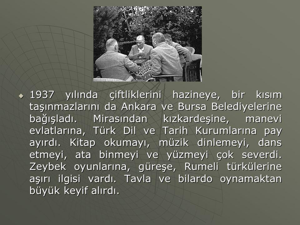1937 yılında çiftliklerini hazineye, bir kısım taşınmazlarını da Ankara ve Bursa Belediyelerine bağışladı.