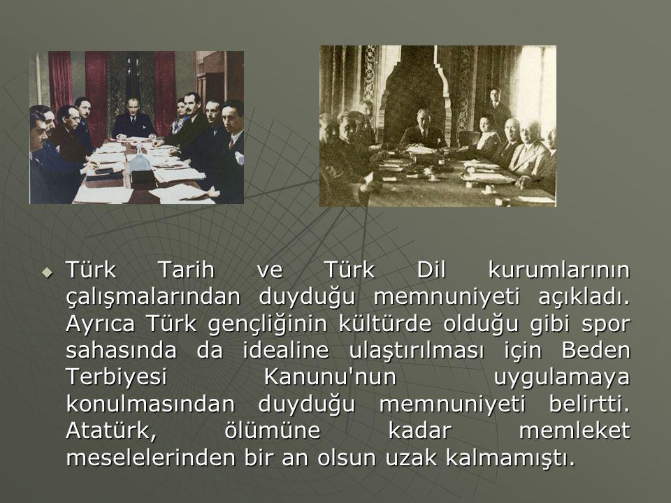 Türk Tarih ve Türk Dil kurumlarının çalışmalarından duyduğu memnuniyeti açıkladı.
