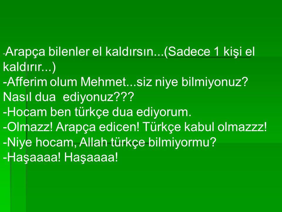 -Afferim olum Mehmet...siz niye bilmiyonuz Nasıl dua ediyonuz