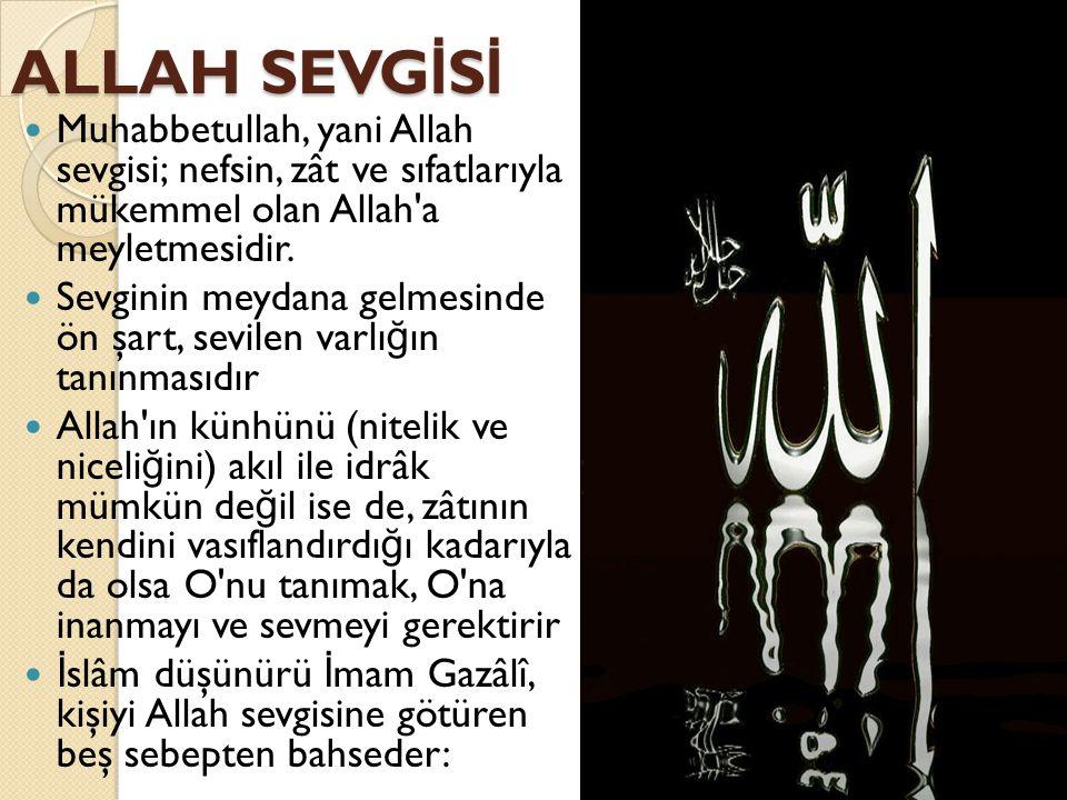 ALLAH SEVGİSİ Muhabbetullah, yani Allah sevgisi; nefsin, zât ve sıfatlarıyla mükemmel olan Allah a meyletmesidir.