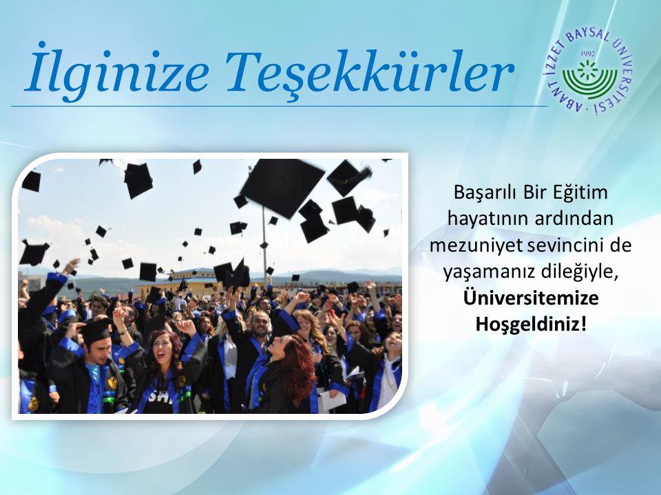 İlginize Teşekkürler Başarılı Bir Eğitim hayatının ardından mezuniyet sevincini de yaşamanız dileğiyle, Üniversitemize Hoşgeldiniz!
