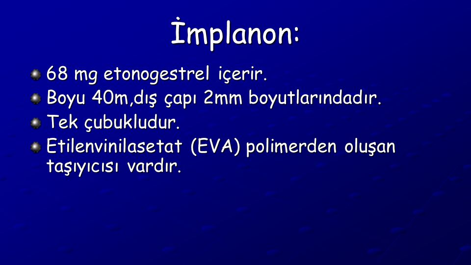 İmplanon: 68 mg etonogestrel içerir.