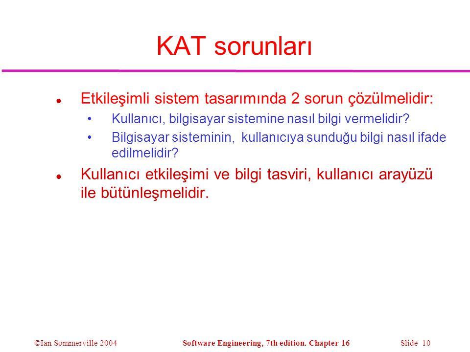 KAT sorunları Etkileşimli sistem tasarımında 2 sorun çözülmelidir: