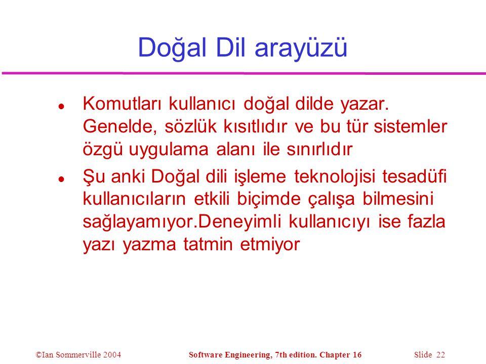 Doğal Dil arayüzü Komutları kullanıcı doğal dilde yazar. Genelde, sözlük kısıtlıdır ve bu tür sistemler özgü uygulama alanı ile sınırlıdır.