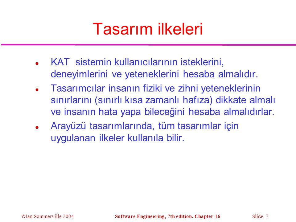 Tasarım ilkeleri KAT sistemin kullanıcılarının isteklerini, deneyimlerini ve yeteneklerini hesaba almalıdır.
