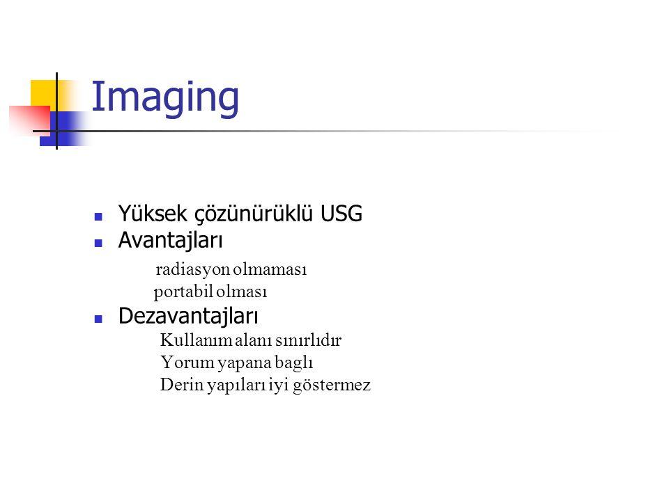 Imaging Yüksek çözünürüklü USG Avantajları radiasyon olmaması