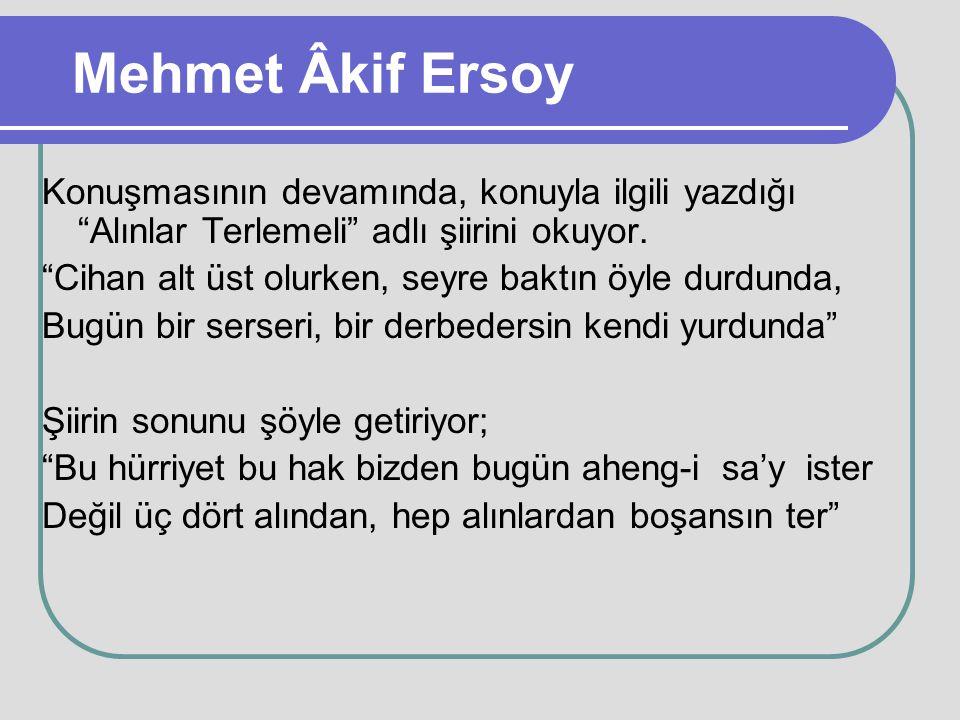 Mehmet Âkif Ersoy Konuşmasının devamında, konuyla ilgili yazdığı Alınlar Terlemeli adlı şiirini okuyor.