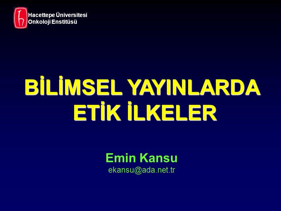 BİLİMSEL YAYINLARDA ETİK İLKELER Emin Kansu ekansu@ada.net.tr