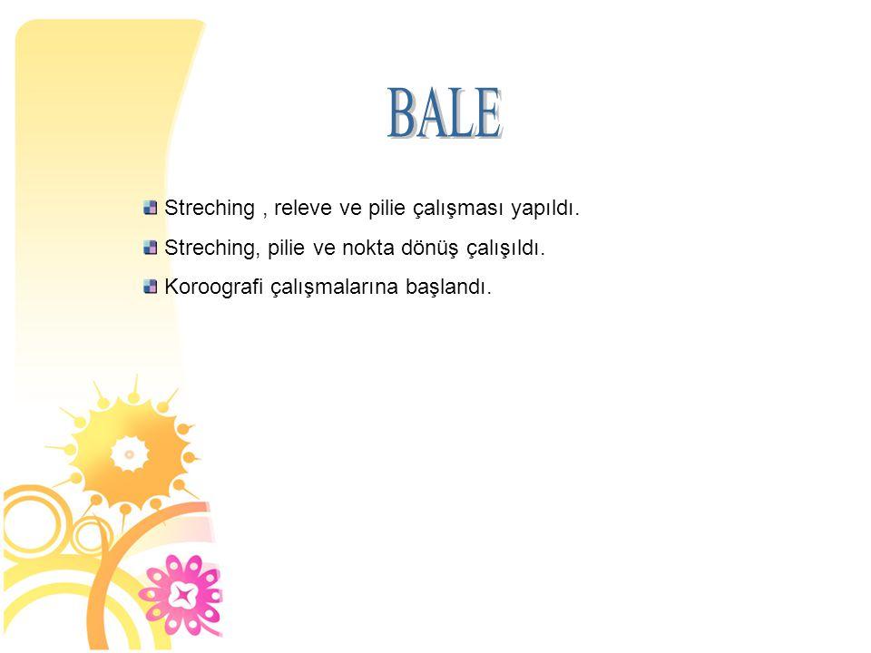 BALE Streching , releve ve pilie çalışması yapıldı.