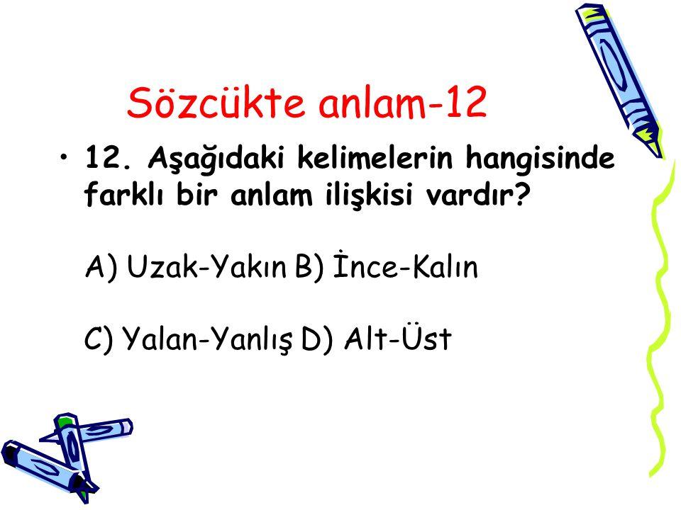 Sözcükte anlam-12 12. Aşağıdaki kelimelerin hangisinde farklı bir anlam ilişkisi vardır.