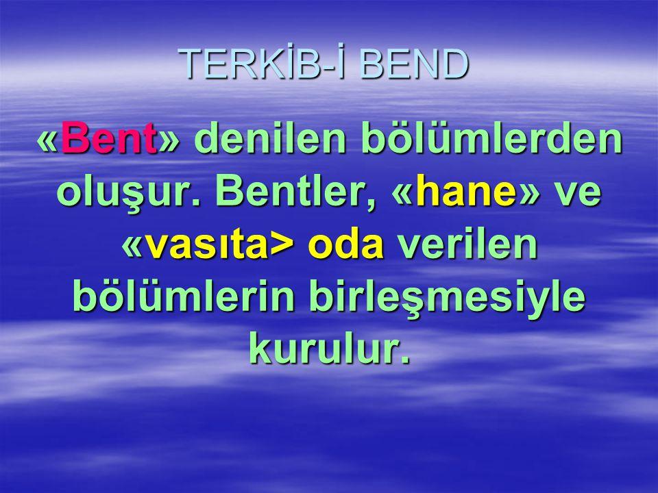 TERKİB-İ BEND «Bent» denilen bölümlerden oluşur.