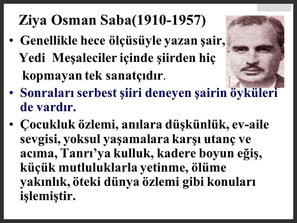 Ziya Osman Saba(1910-1957) Genellikle hece ölçüsüyle yazan şair,
