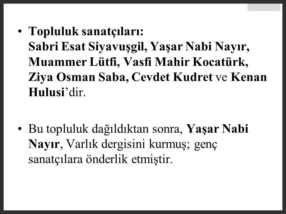 Topluluk sanatçıları: Sabri Esat Siyavuşgil, Yaşar Nabi Nayır, Muammer Lütfi, Vasfi Mahir Kocatürk, Ziya Osman Saba, Cevdet Kudret ve Kenan Hulusi'dir.