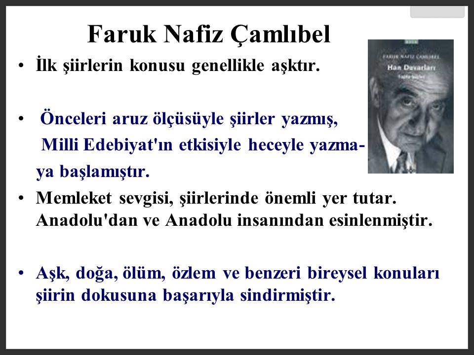 Faruk Nafiz Çamlıbel İlk şiirlerin konusu genellikle aşktır.