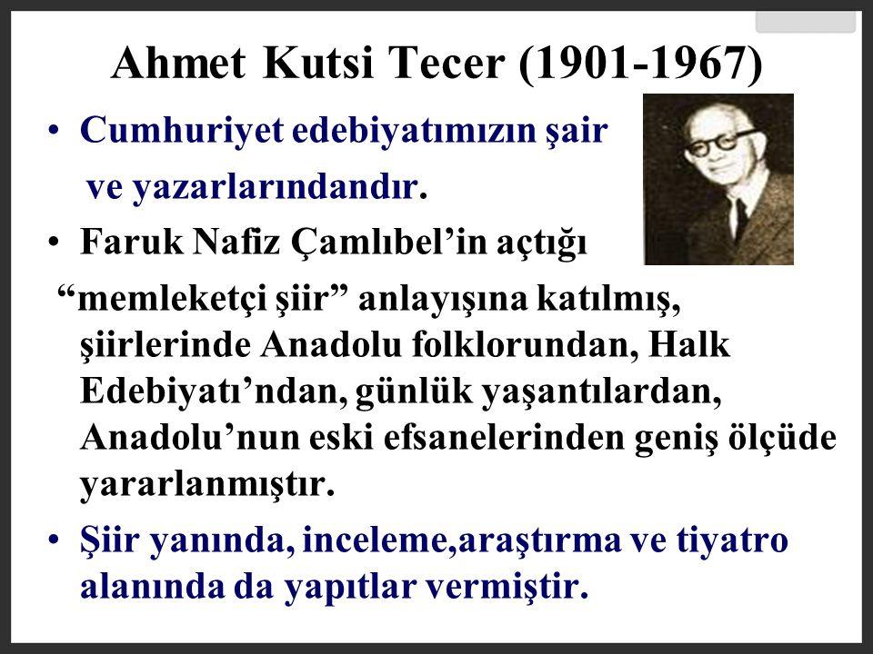 Ahmet Kutsi Tecer (1901-1967) Cumhuriyet edebiyatımızın şair