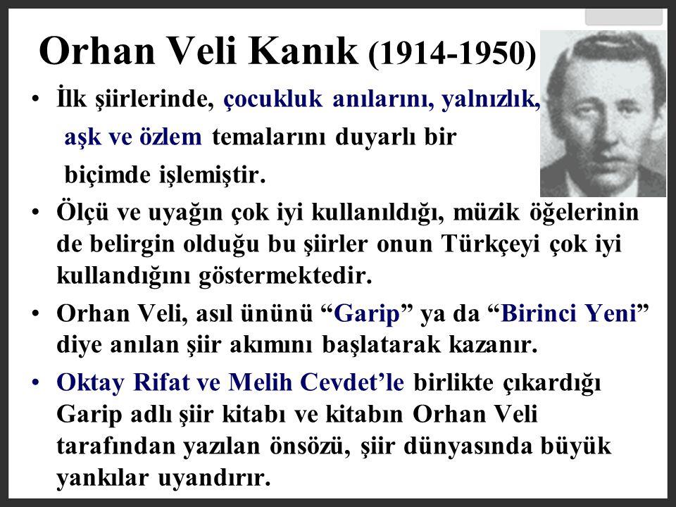 Orhan Veli Kanık (1914-1950) İlk şiirlerinde, çocukluk anılarını, yalnızlık, aşk ve özlem temalarını duyarlı bir.
