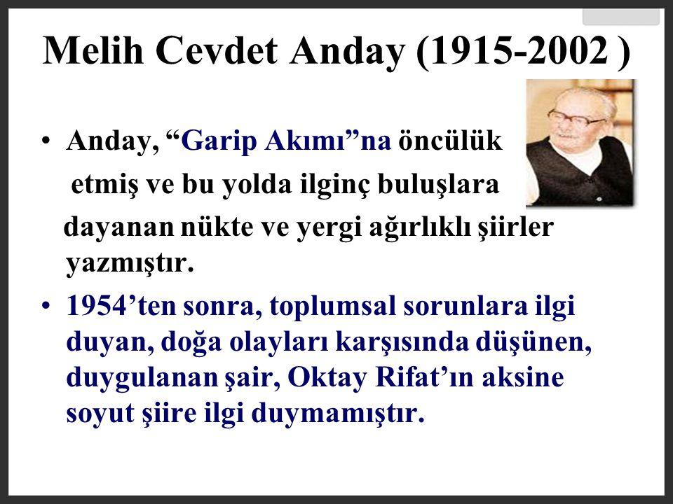 Melih Cevdet Anday (1915-2002 ) Anday, Garip Akımı na öncülük