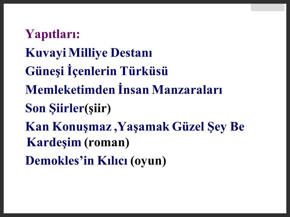 Yapıtları: Kuvayi Milliye Destanı. Güneşi İçenlerin Türküsü. Memleketimden İnsan Manzaraları. Son Şiirler(şiir)
