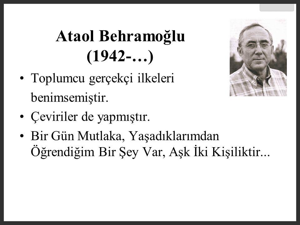 Ataol Behramoğlu (1942-…) Toplumcu gerçekçi ilkeleri benimsemiştir.