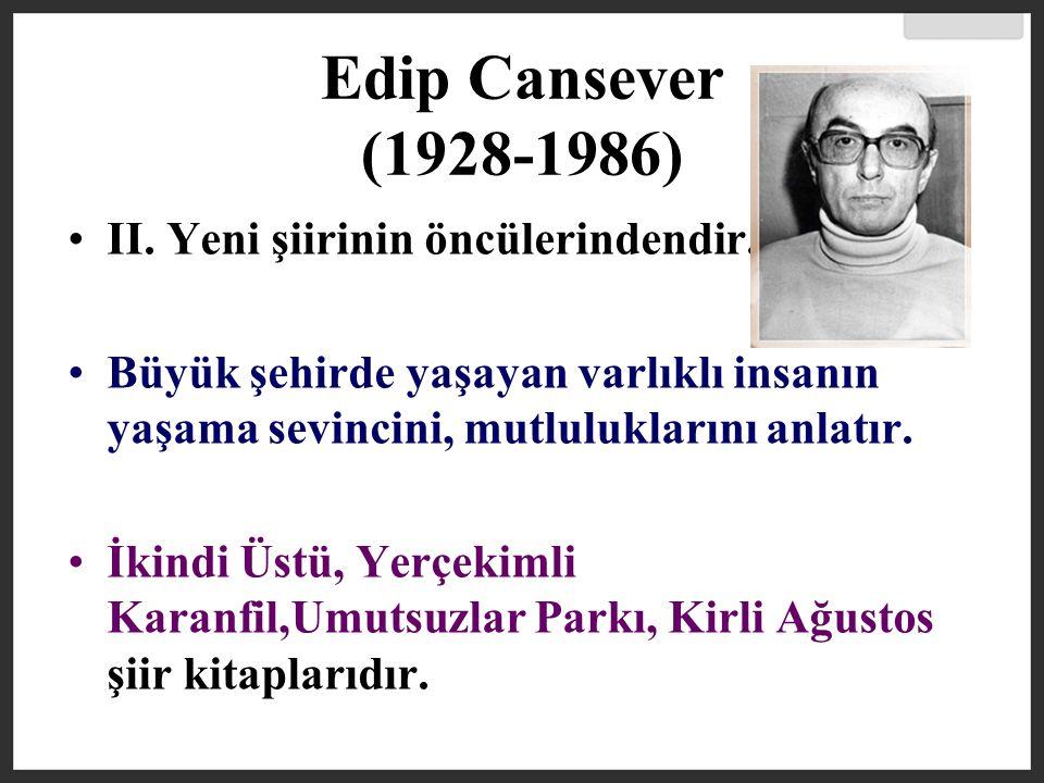 Edip Cansever (1928-1986) II. Yeni şiirinin öncülerindendir.