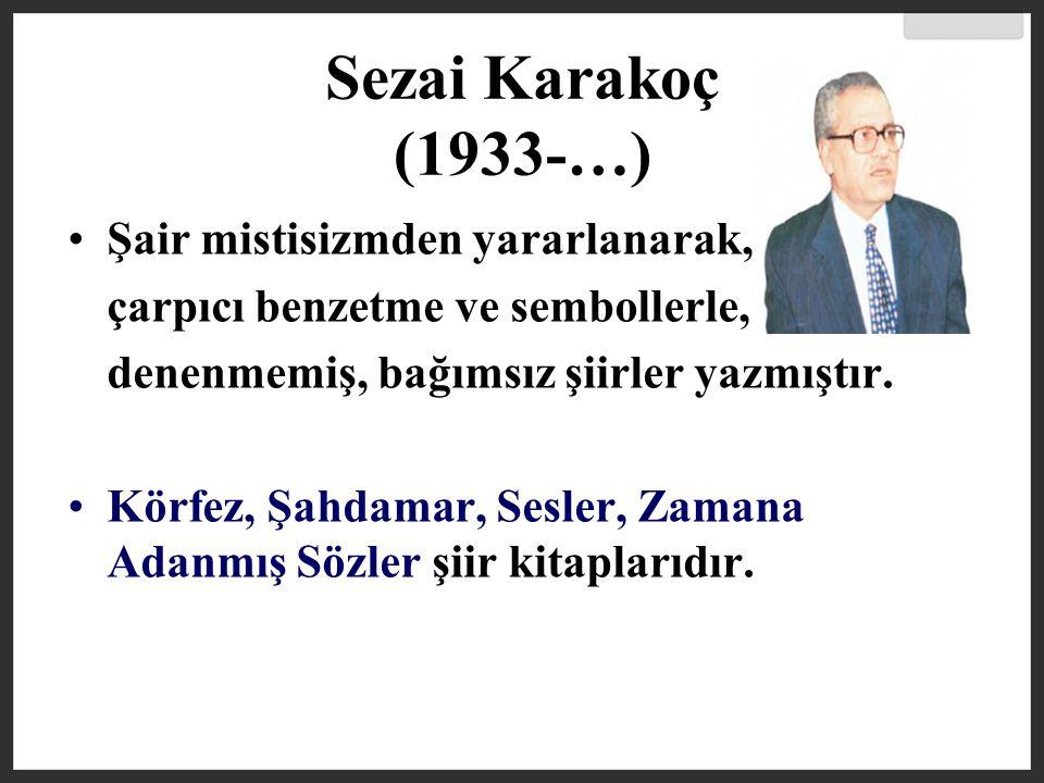 Sezai Karakoç (1933-…) Şair mistisizmden yararlanarak,
