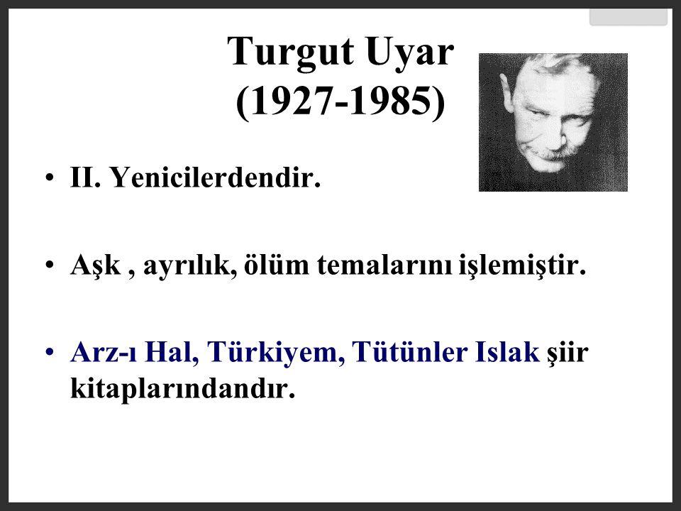 Turgut Uyar (1927-1985) II. Yenicilerdendir.