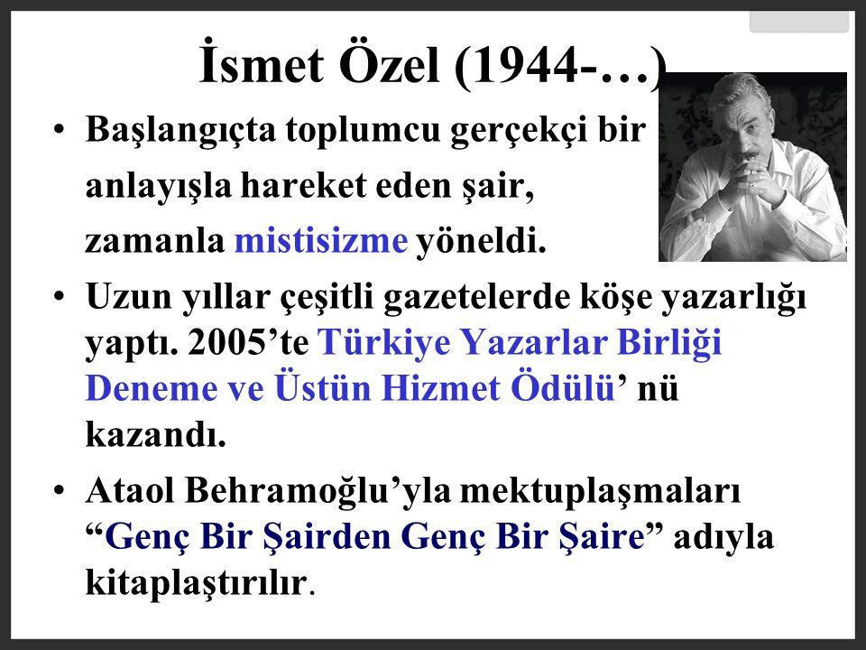 İsmet Özel (1944-…) Başlangıçta toplumcu gerçekçi bir