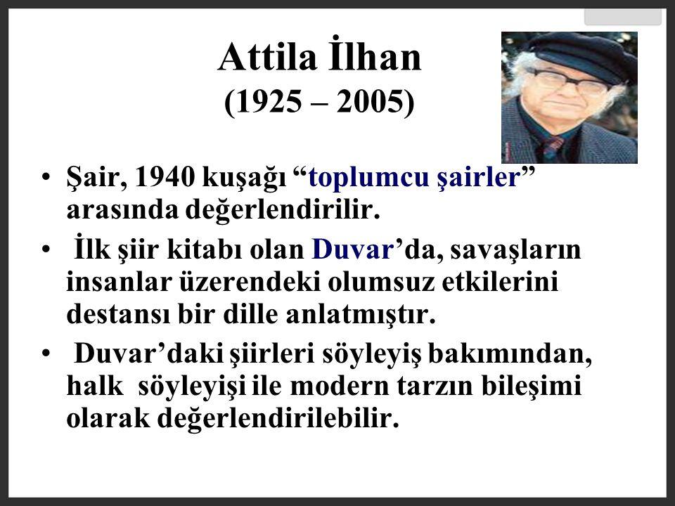 Attila İlhan (1925 – 2005) Şair, 1940 kuşağı toplumcu şairler arasında değerlendirilir.