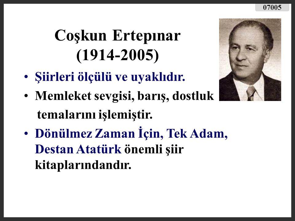 Coşkun Ertepınar (1914-2005) Şiirleri ölçülü ve uyaklıdır.