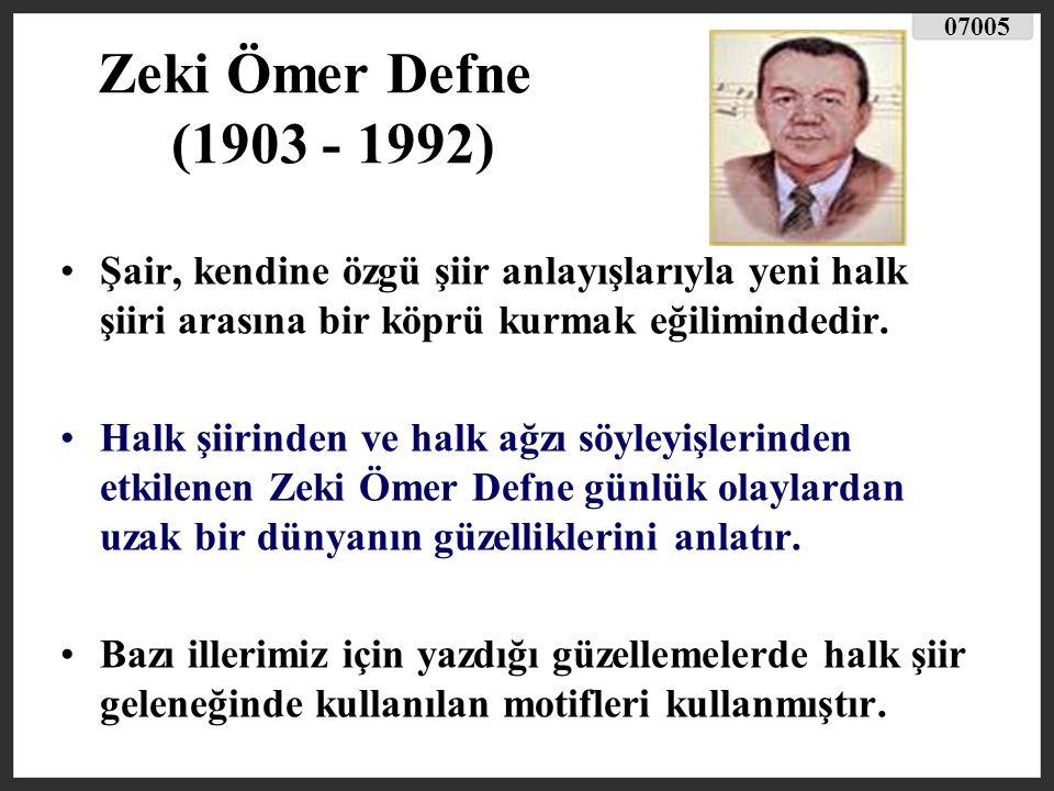 07005 Zeki Ömer Defne (1903 - 1992) Şair, kendine özgü şiir anlayışlarıyla yeni halk şiiri arasına bir köprü kurmak eğilimindedir.