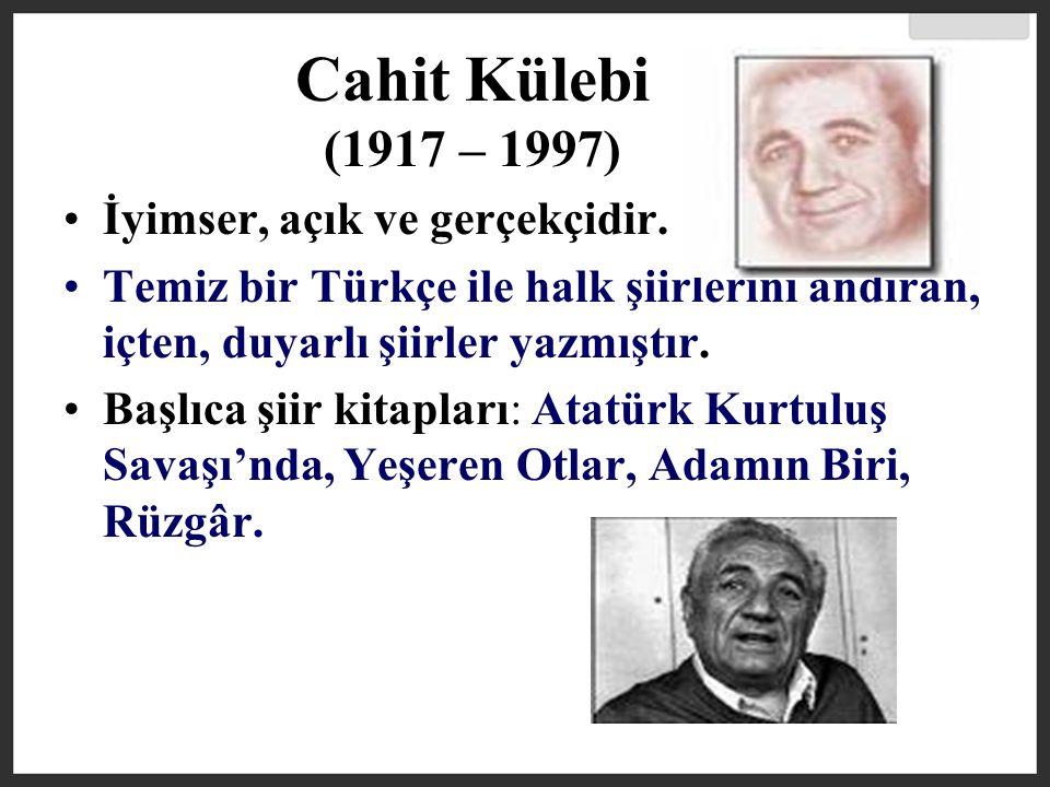 Cahit Külebi (1917 – 1997) İyimser, açık ve gerçekçidir.