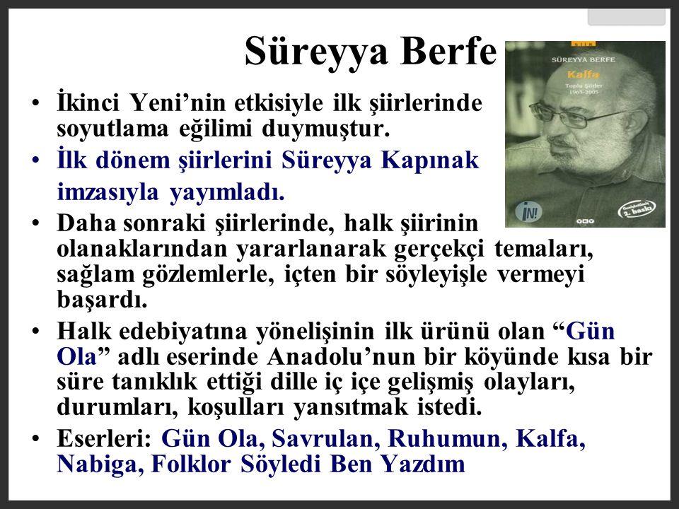 Süreyya Berfe İkinci Yeni'nin etkisiyle ilk şiirlerinde soyutlama eğilimi duymuştur. İlk dönem şiirlerini Süreyya Kapınak.