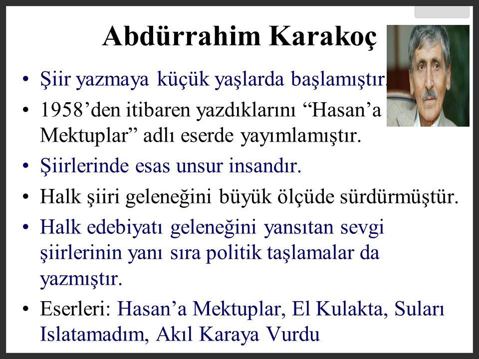 Abdürrahim Karakoç Şiir yazmaya küçük yaşlarda başlamıştır.