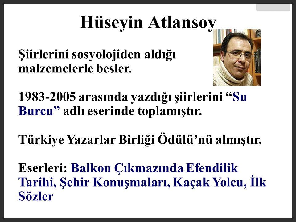 Hüseyin Atlansoy Şiirlerini sosyolojiden aldığı malzemelerle besler.