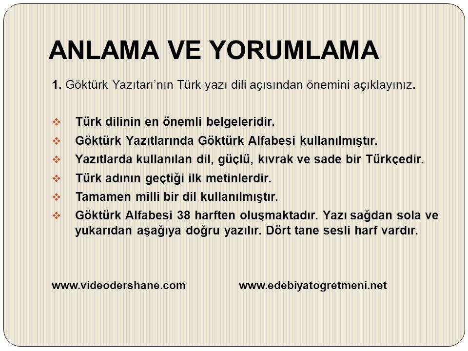 ANLAMA VE YORUMLAMA 1. Göktürk Yazıtarı'nın Türk yazı dili açısından önemini açıklayınız. Türk dilinin en önemli belgeleridir.