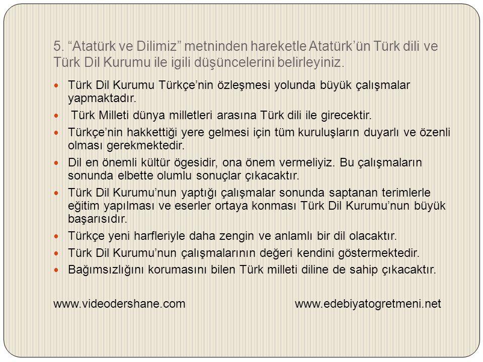 5. Atatürk ve Dilimiz metninden hareketle Atatürk'ün Türk dili ve Türk Dil Kurumu ile igili düşüncelerini belirleyiniz.