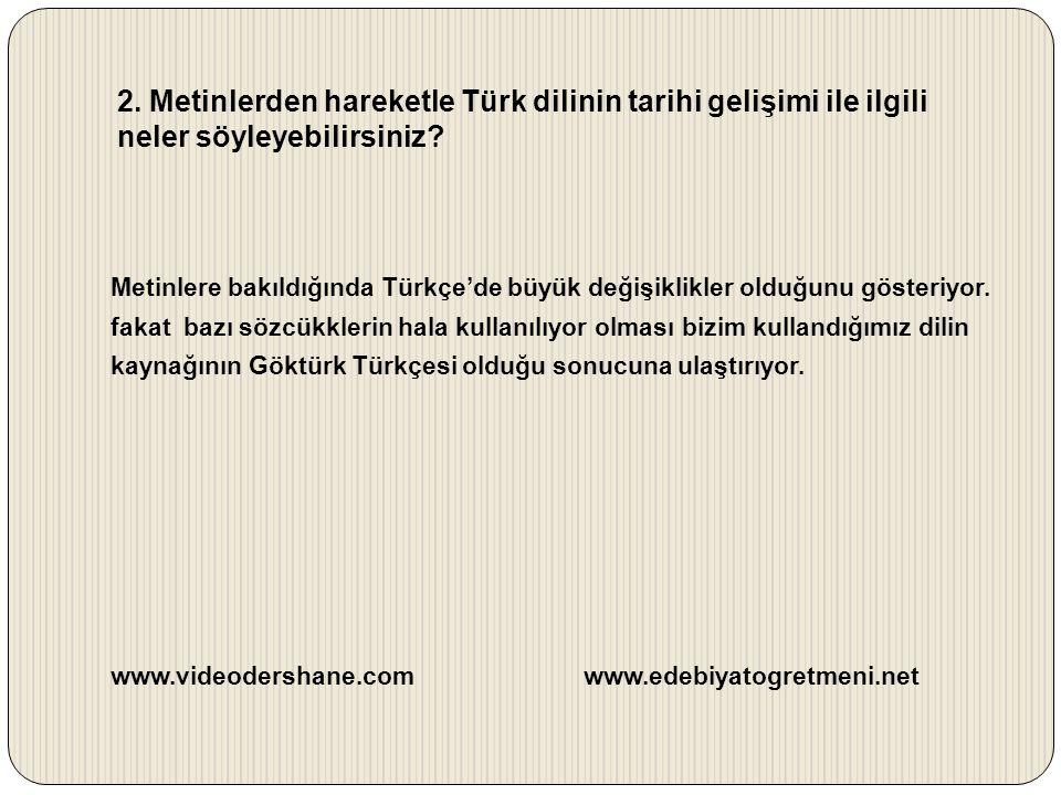 2. Metinlerden hareketle Türk dilinin tarihi gelişimi ile ilgili neler söyleyebilirsiniz