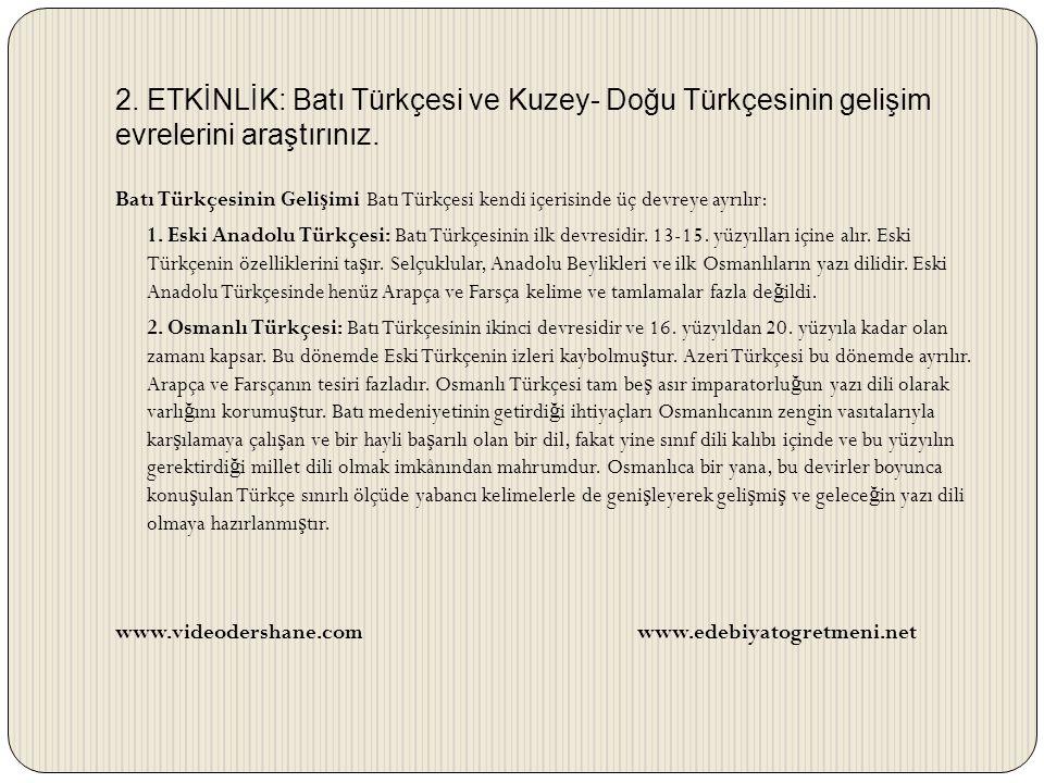 2. ETKİNLİK: Batı Türkçesi ve Kuzey- Doğu Türkçesinin gelişim evrelerini araştırınız.