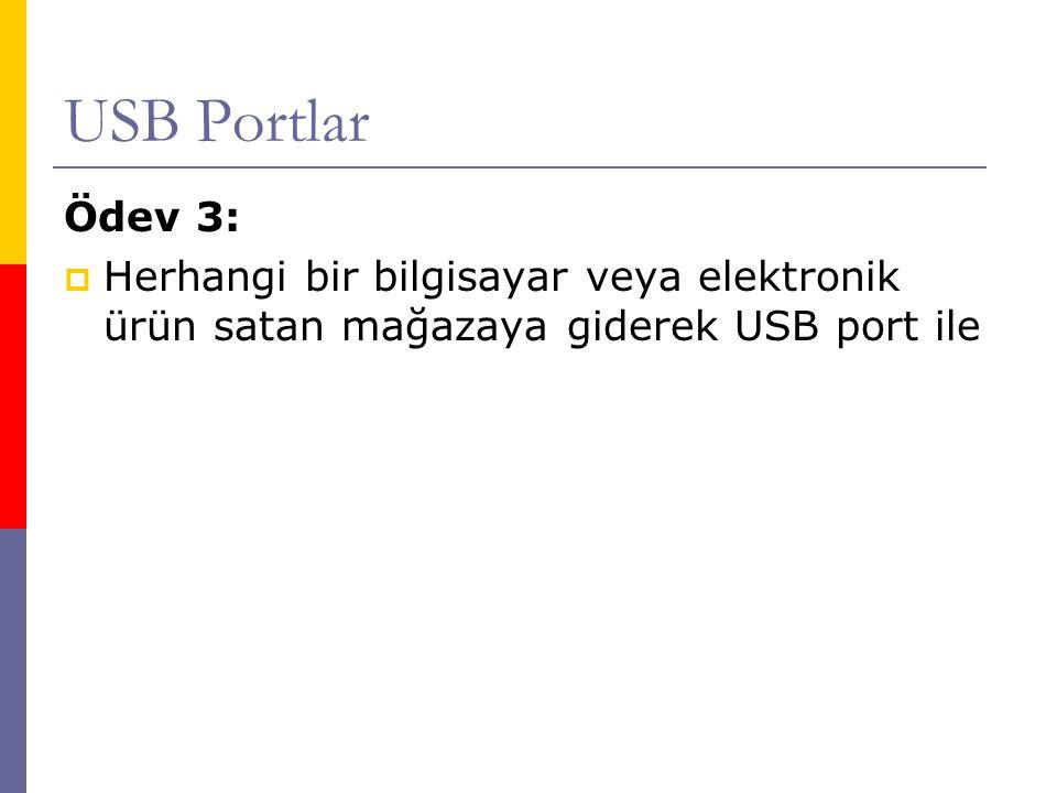 USB Portlar Ödev 3: Herhangi bir bilgisayar veya elektronik ürün satan mağazaya giderek USB port ile.