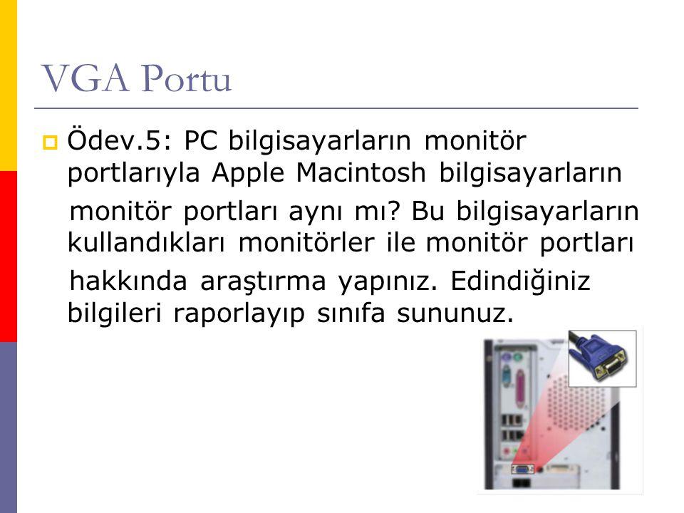 VGA Portu Ödev.5: PC bilgisayarların monitör portlarıyla Apple Macintosh bilgisayarların.