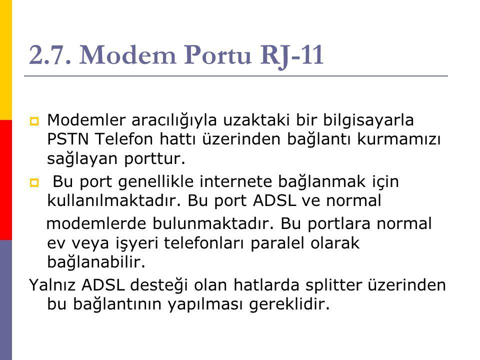 2.7. Modem Portu RJ-11 Modemler aracılığıyla uzaktaki bir bilgisayarla PSTN Telefon hattı üzerinden bağlantı kurmamızı sağlayan porttur.
