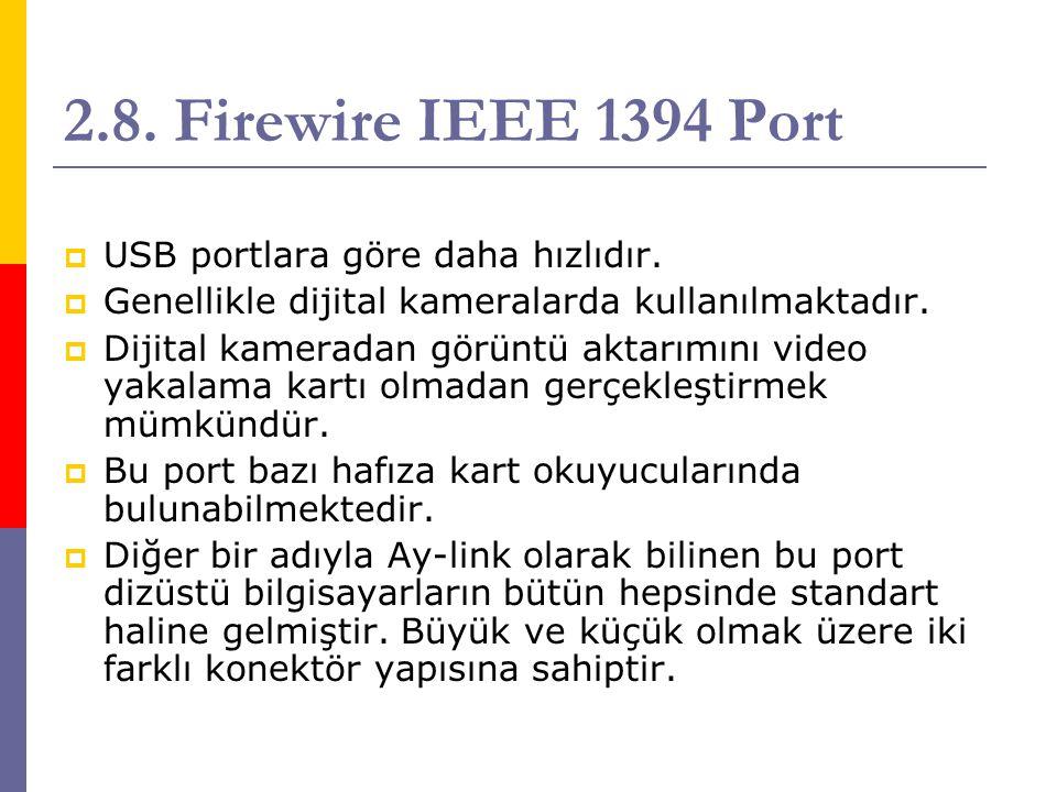 2.8. Firewire IEEE 1394 Port USB portlara göre daha hızlıdır.